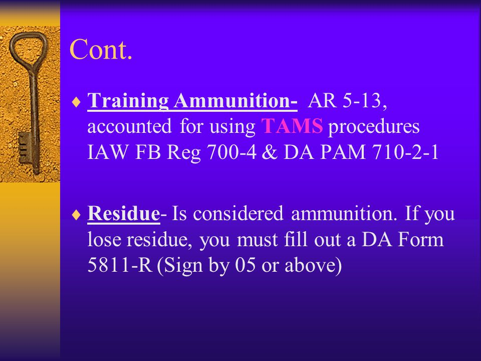 Cont. Training Ammunition- AR 5-13, accounted for using TAMS procedures IAW FB Reg & DA PAM