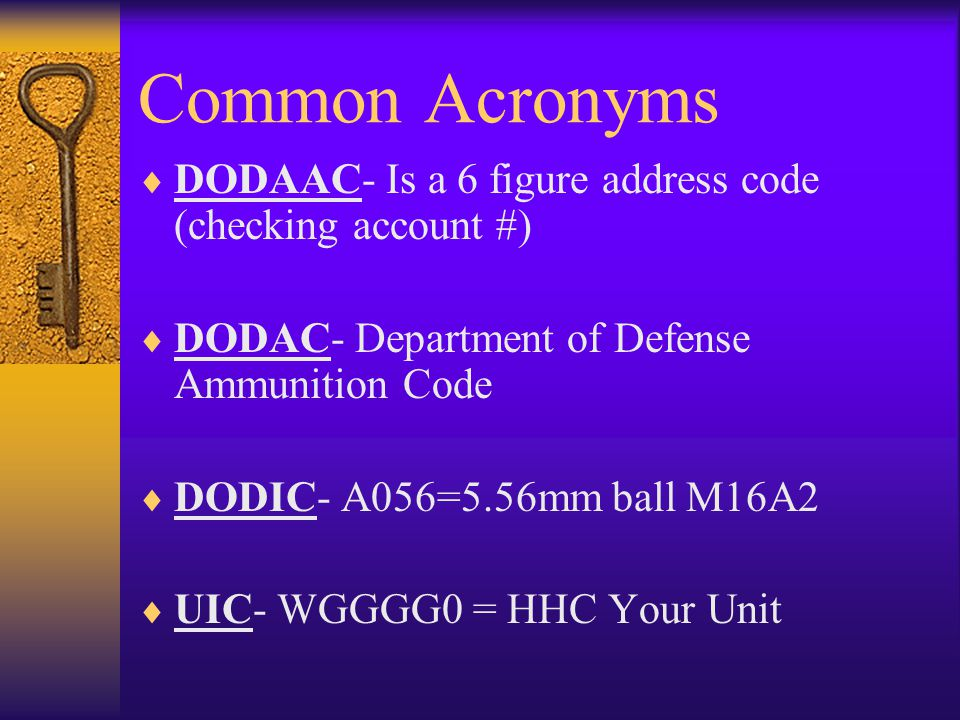 Common Acronyms DODAAC- Is a 6 figure address code (checking account #) DODAC- Department of Defense Ammunition Code.