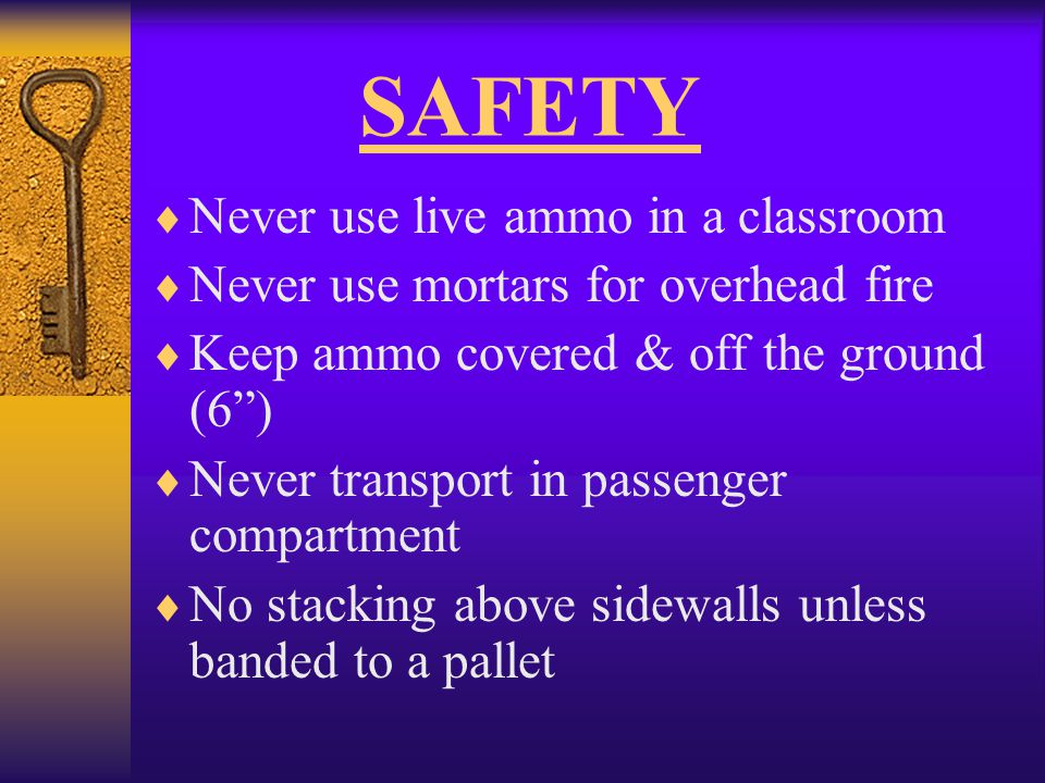 SAFETY Never use live ammo in a classroom