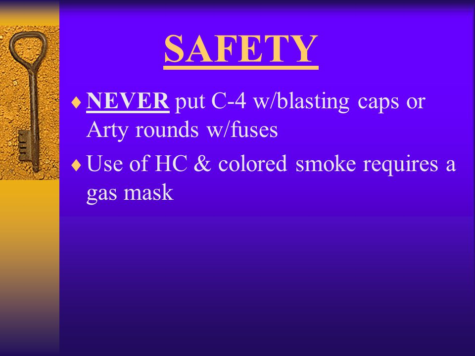 SAFETY NEVER put C-4 w/blasting caps or Arty rounds w/fuses