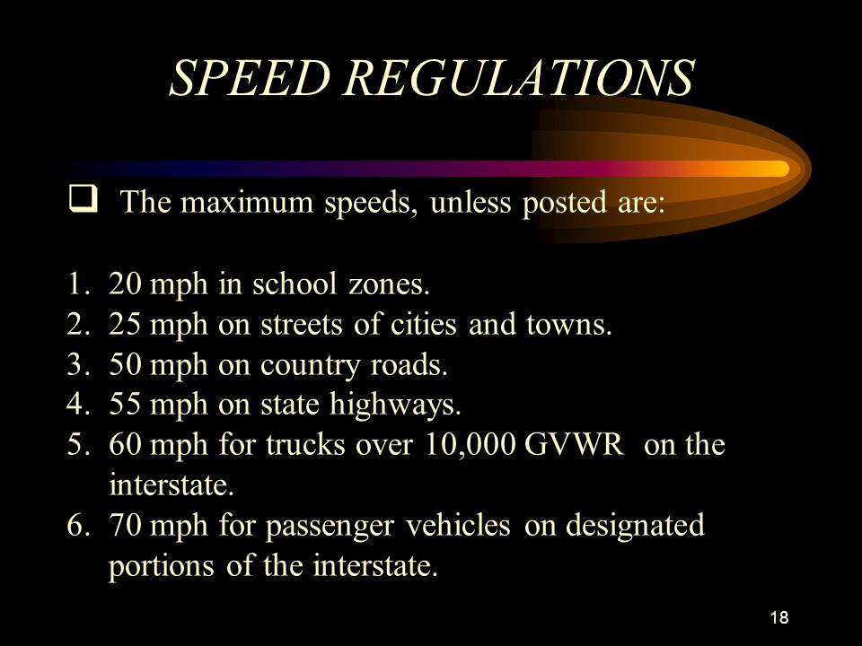 SPEED REGULATIONS The maximum speeds, unless posted are: