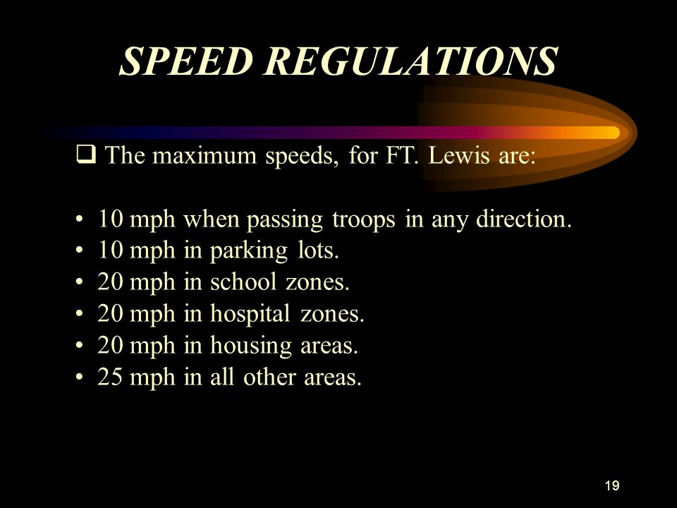 SPEED REGULATIONS The maximum speeds, for FT. Lewis are: