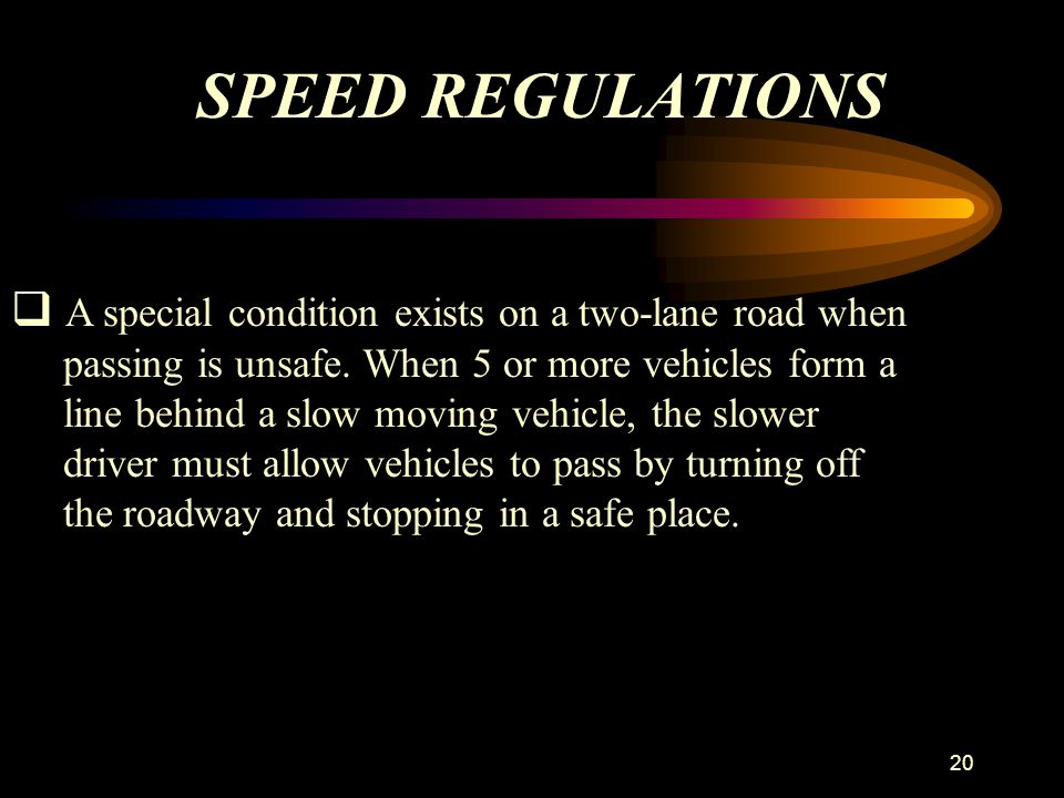 SPEED REGULATIONS A special condition exists on a two-lane road when