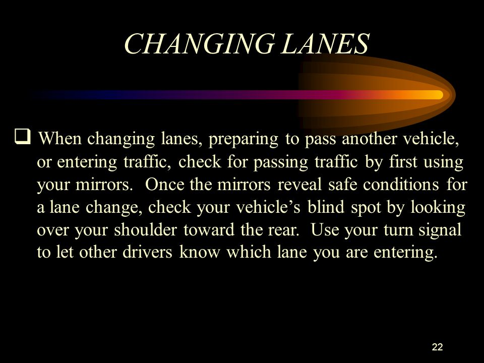 CHANGING LANES When changing lanes, preparing to pass another vehicle,