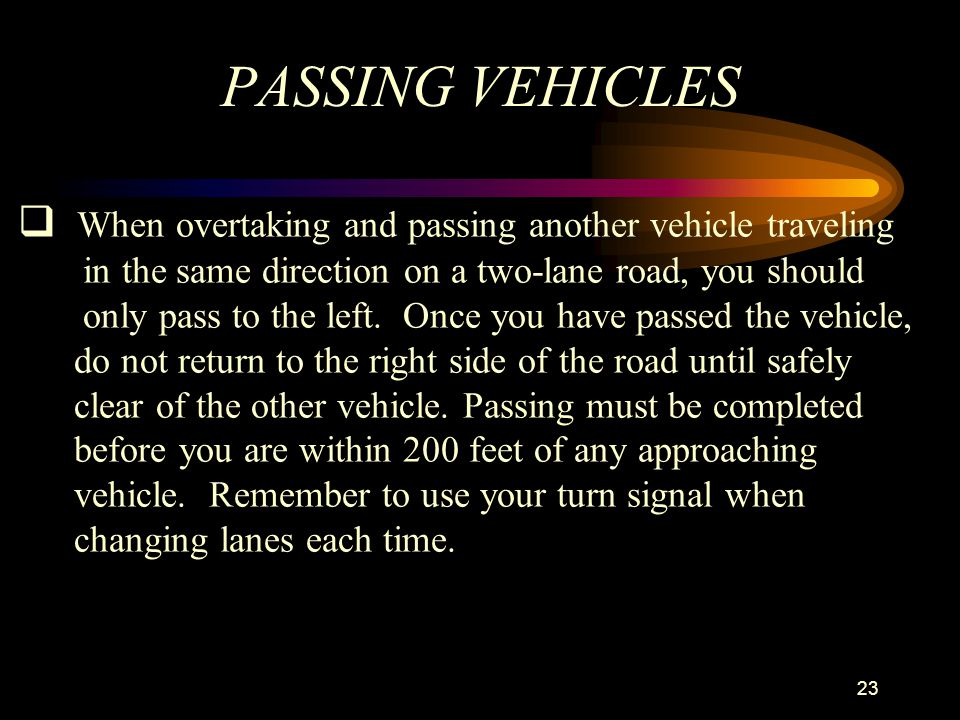 PASSING VEHICLES When overtaking and passing another vehicle traveling