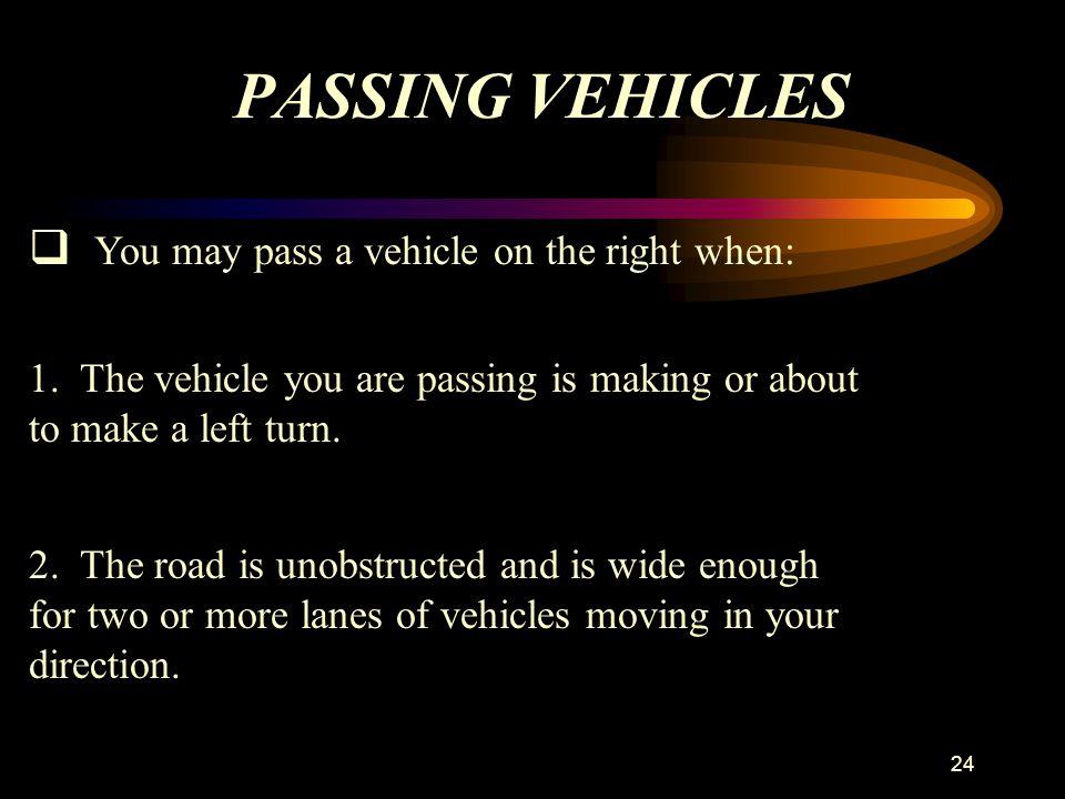PASSING VEHICLES You may pass a vehicle on the right when: