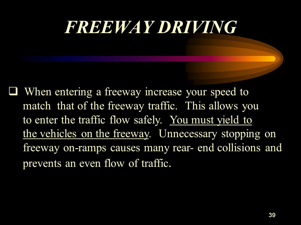 FREEWAY DRIVING When entering a freeway increase your speed to