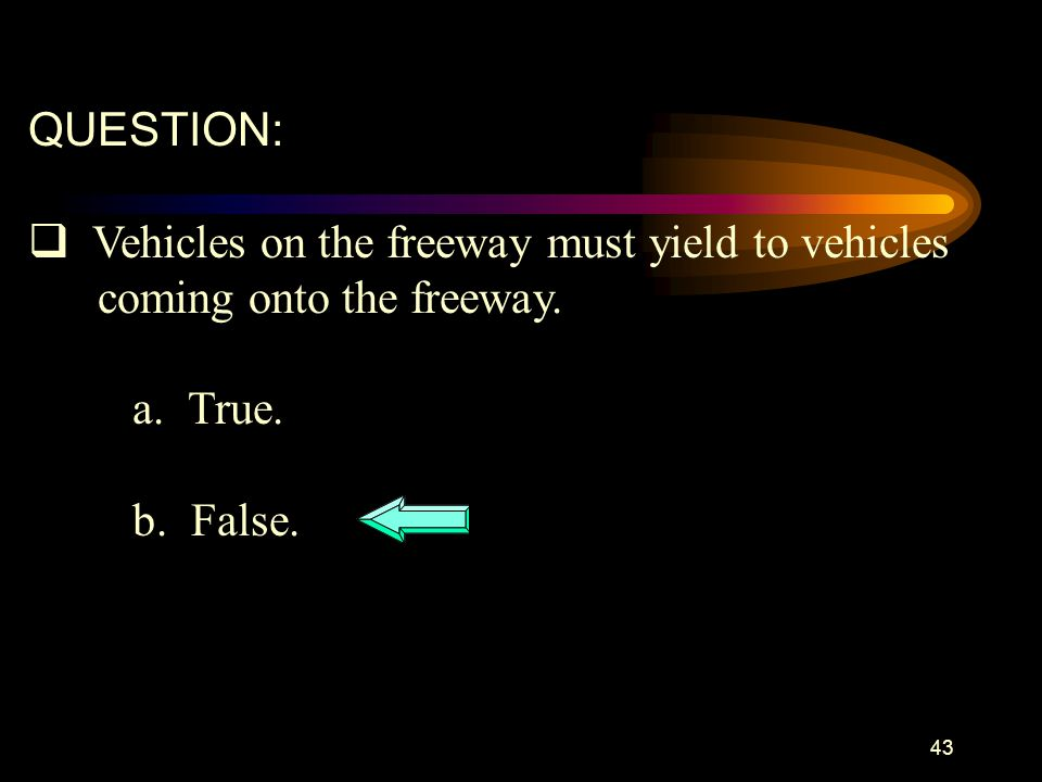 QUESTION: Vehicles on the freeway must yield to vehicles.