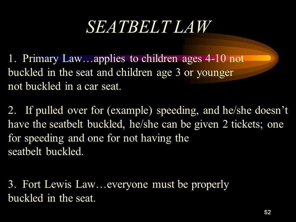 SEATBELT LAW 1. Primary Law…applies to children ages 4-10 not