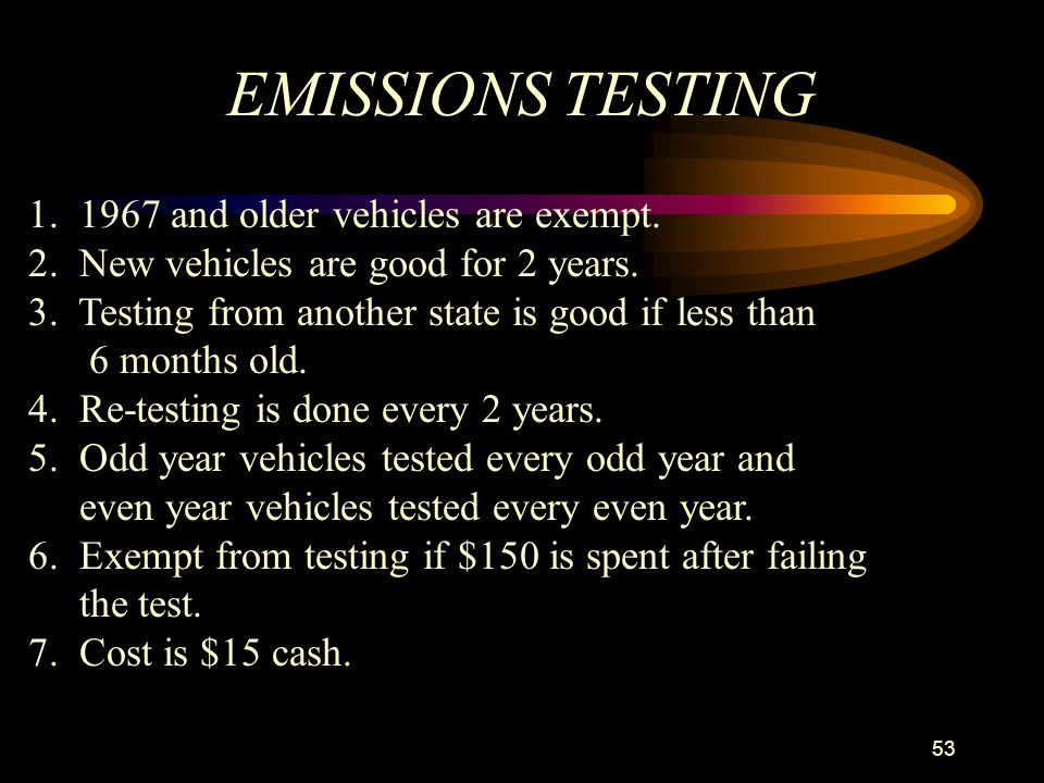 EMISSIONS TESTING 1. 1967 and older vehicles are exempt.