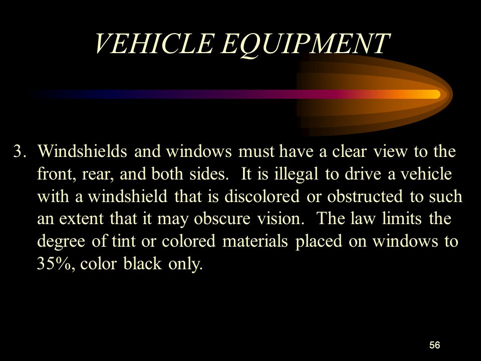 VEHICLE EQUIPMENT Windshields and windows must have a clear view to the.