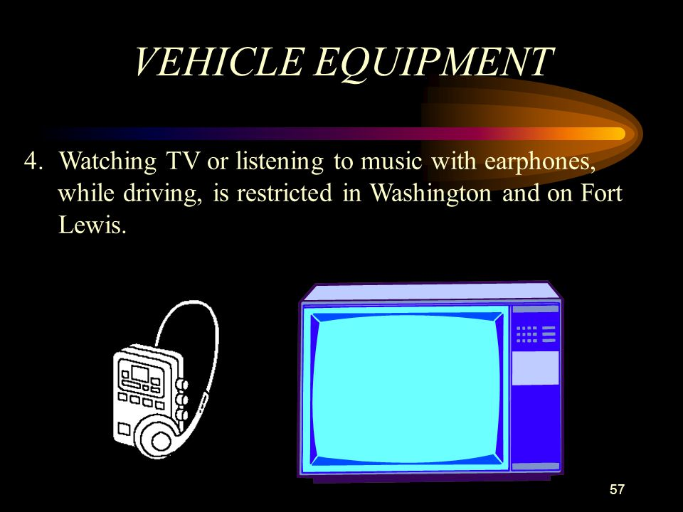 VEHICLE EQUIPMENT Watching TV or listening to music with earphones,