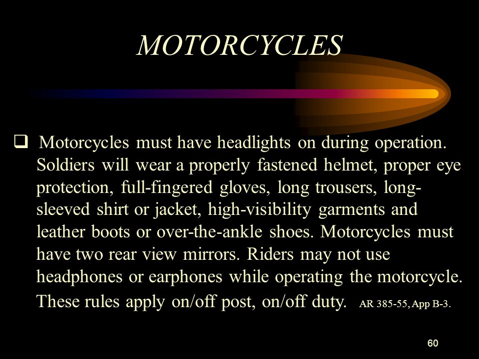 MOTORCYCLES Motorcycles must have headlights on during operation.