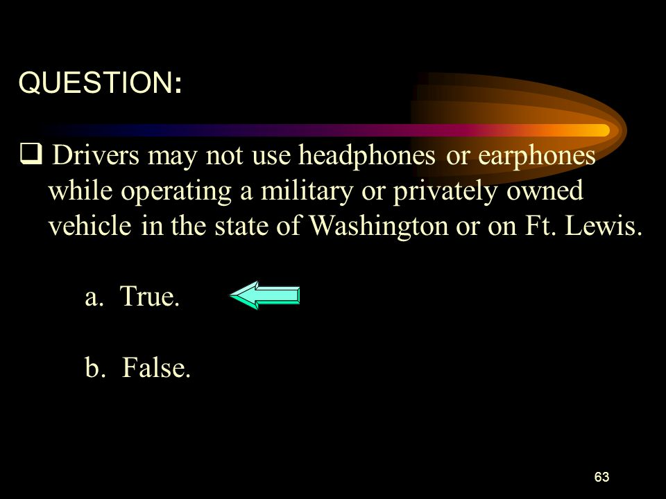 QUESTION: Drivers may not use headphones or earphones. while operating a military or privately owned.