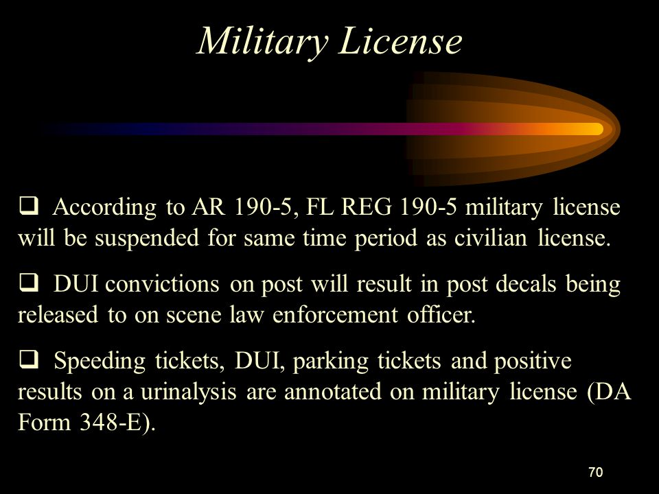 Military License According to AR 190-5, FL REG 190-5 military license will be suspended for same time period as civilian license.
