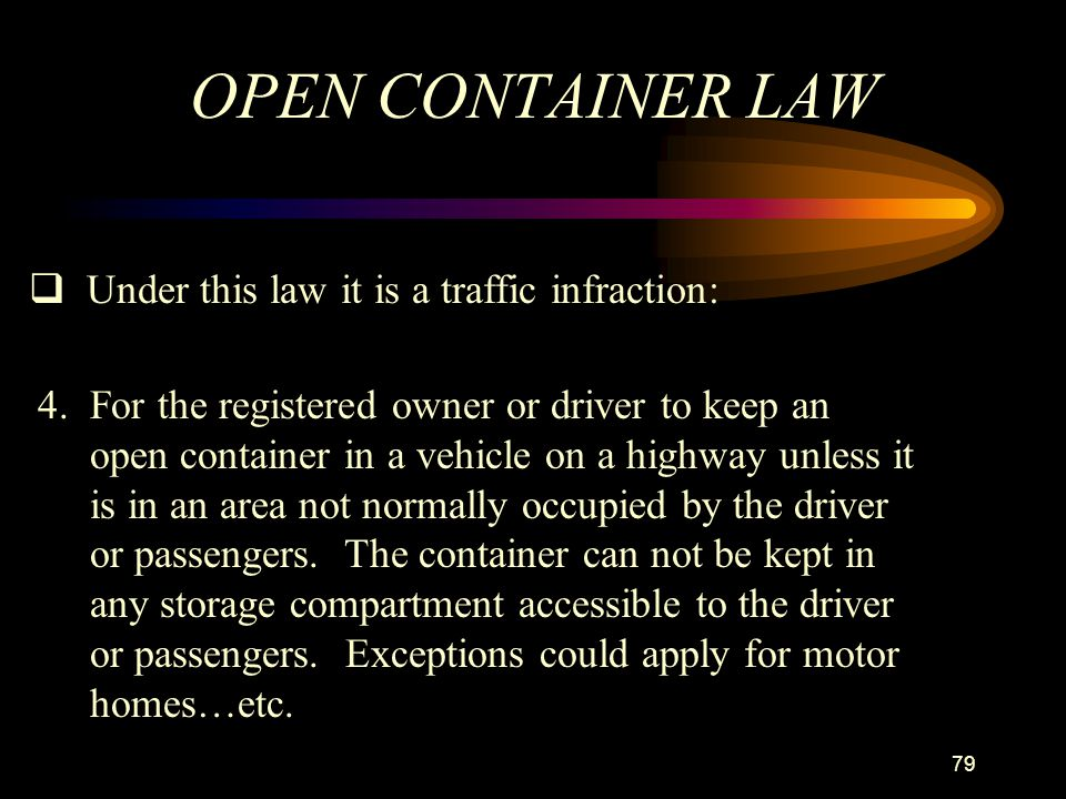 OPEN CONTAINER LAW Under this law it is a traffic infraction: