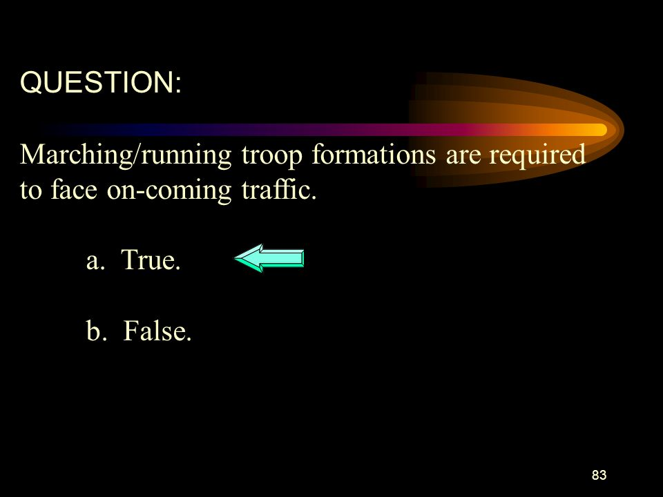 QUESTION: Marching/running troop formations are required.