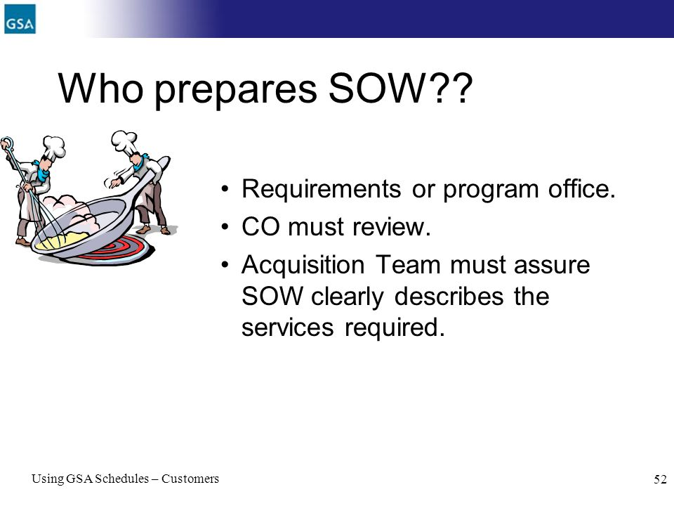 Who prepares SOW Requirements or program office. CO must review.