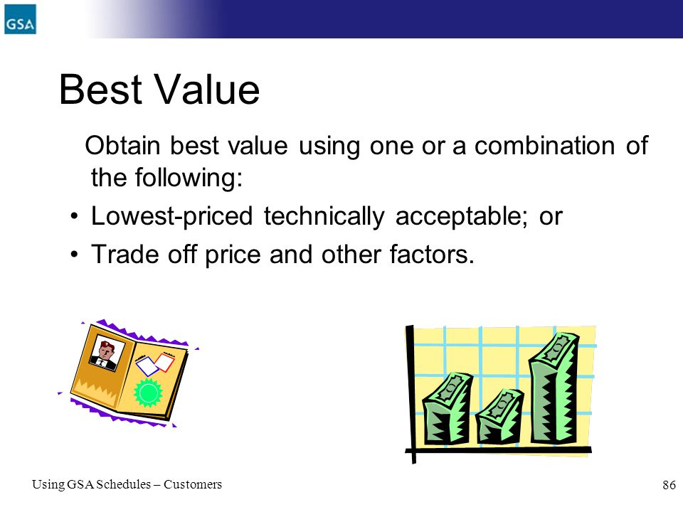Best Value Obtain best value using one or a combination of the following: Lowest-priced technically acceptable; or.