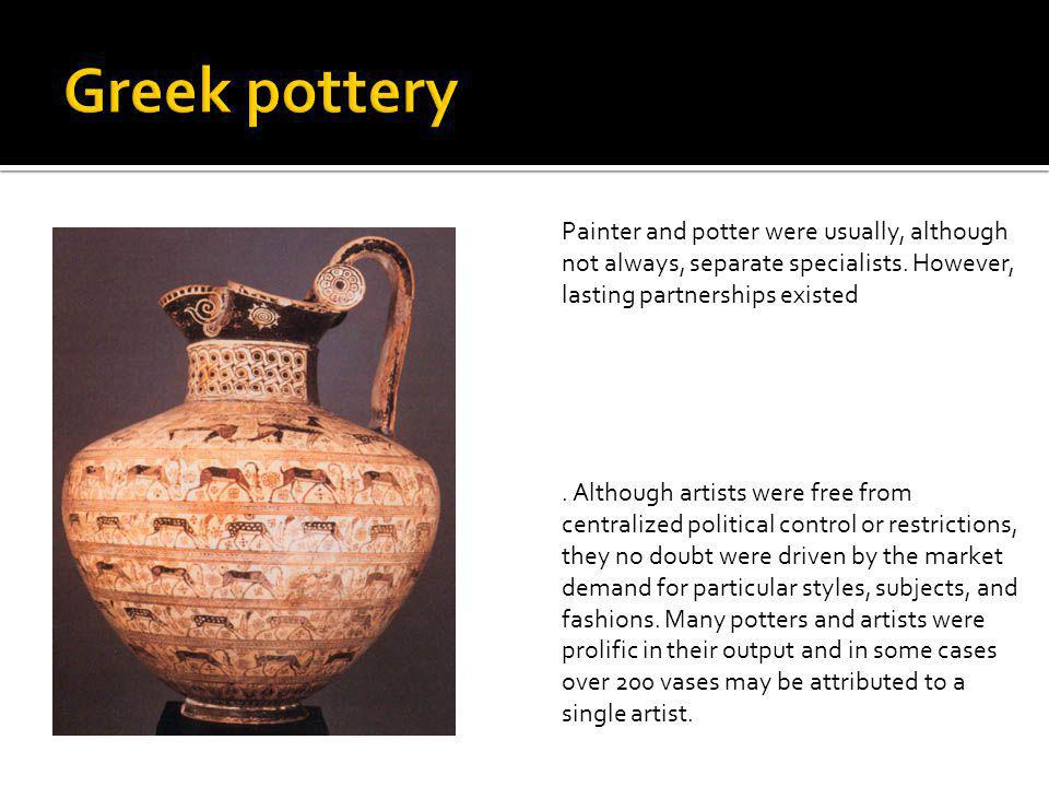 Greek pottery Painter and potter were usually, although not always, separate specialists. However, lasting partnerships existed.