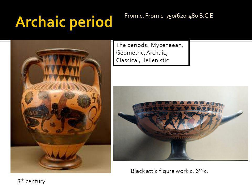 Archaic period From c. From c. 750/620-480 B.C.E