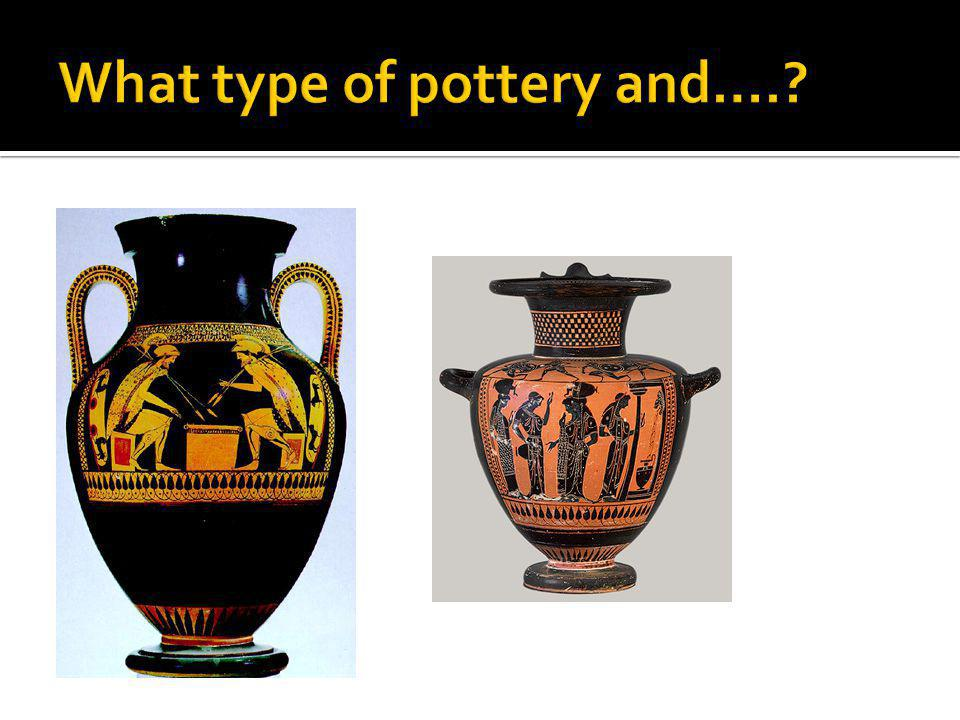 What type of pottery and….