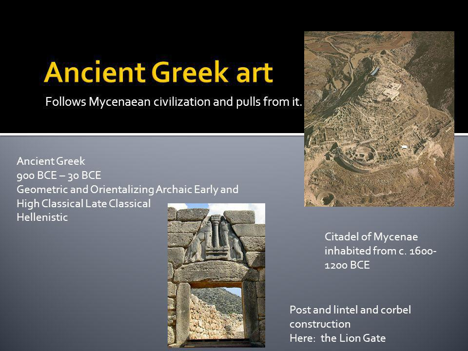 Ancient Greek art Follows Mycenaean civilization and pulls from it.