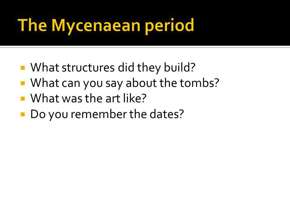 The Mycenaean period What structures did they build