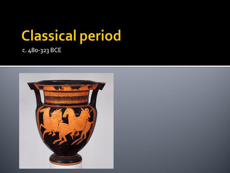 Classical period c. 480-323 BCE