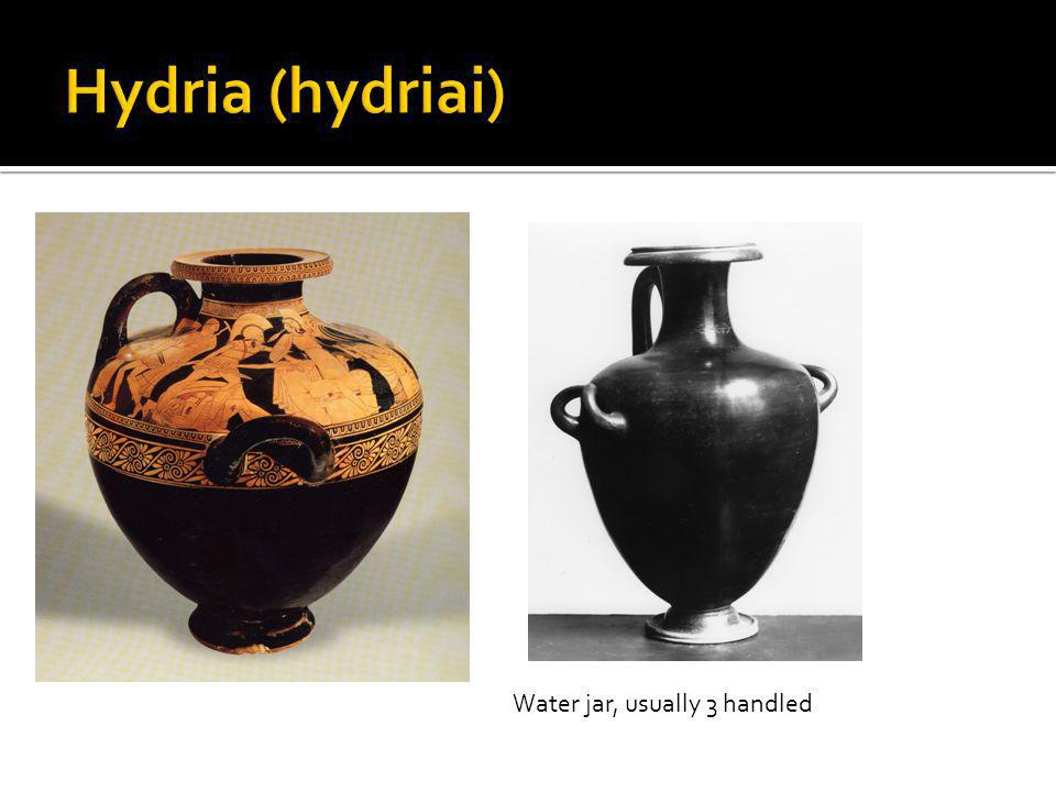 Hydria (hydriai) Water jar, usually 3 handled