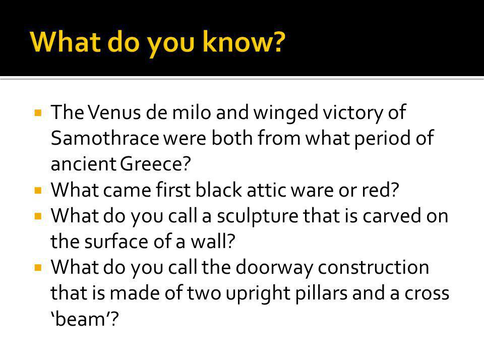 What do you know The Venus de milo and winged victory of Samothrace were both from what period of ancient Greece