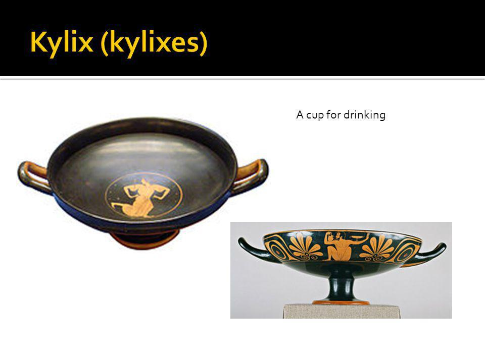 Kylix (kylixes) A cup for drinking
