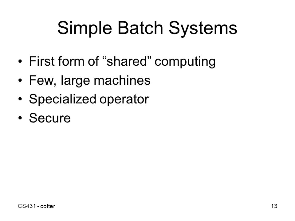 Simple Batch Systems First form of shared computing
