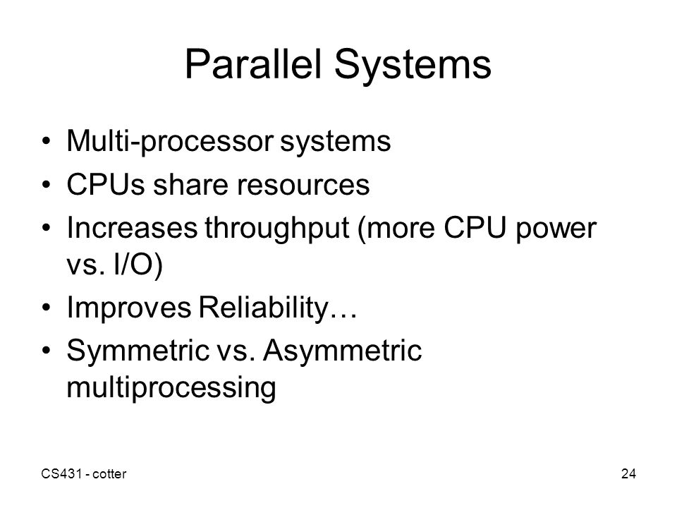 Parallel Systems Multi-processor systems CPUs share resources