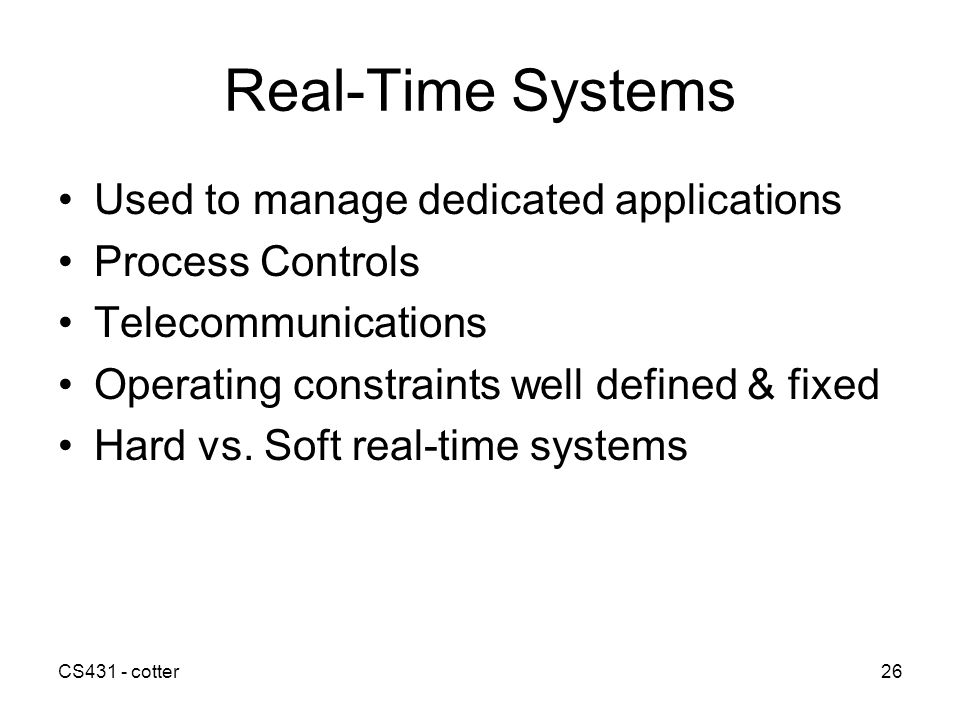 Real-Time Systems Used to manage dedicated applications
