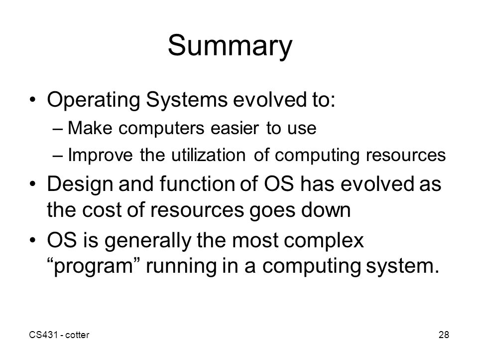 Summary Operating Systems evolved to: