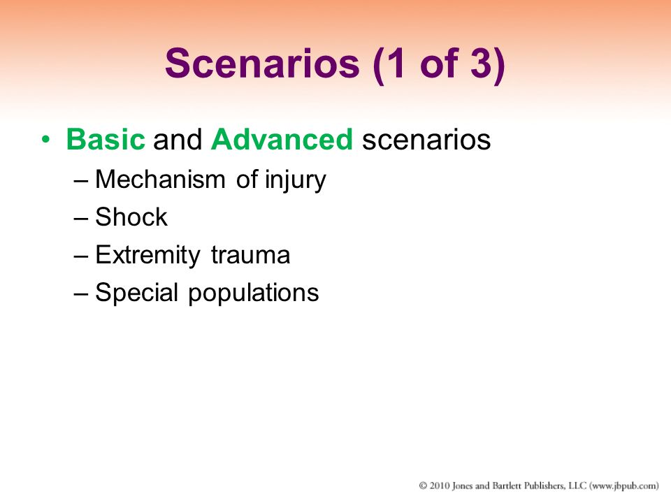 Scenarios (1 of 3) Basic and Advanced scenarios Mechanism of injury
