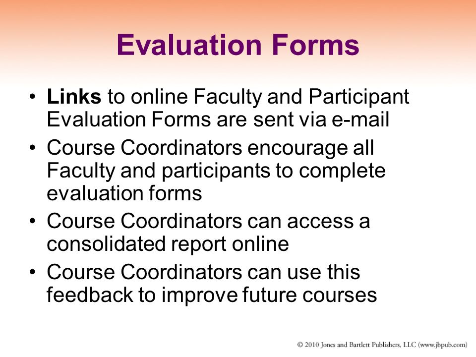 Evaluation Forms Links to online Faculty and Participant Evaluation Forms are sent via e-mail.