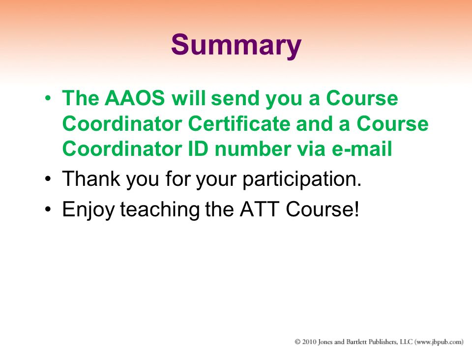 Summary The AAOS will send you a Course Coordinator Certificate and a Course Coordinator ID number via e-mail.