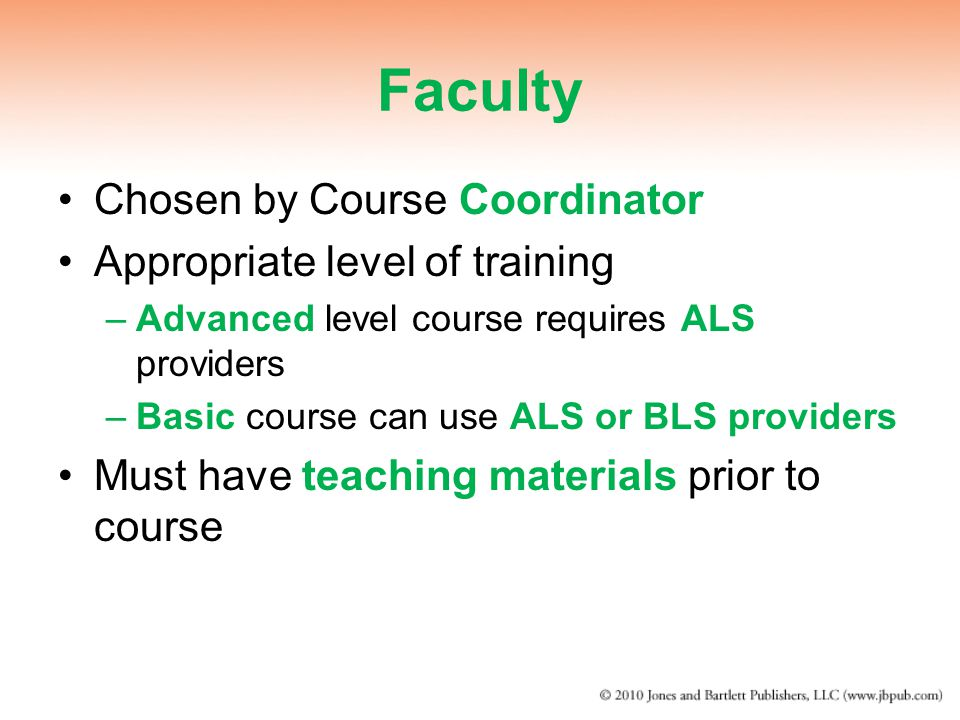 Faculty Chosen by Course Coordinator Appropriate level of training