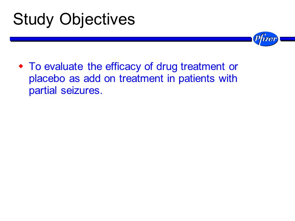 Study Objectives To evaluate the efficacy of drug treatment or placebo as add on treatment in patients with partial seizures.