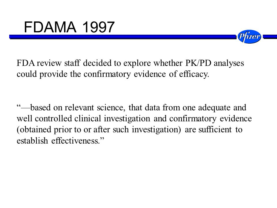 FDAMA 1997 FDA review staff decided to explore whether PK/PD analyses could provide the confirmatory evidence of efficacy.