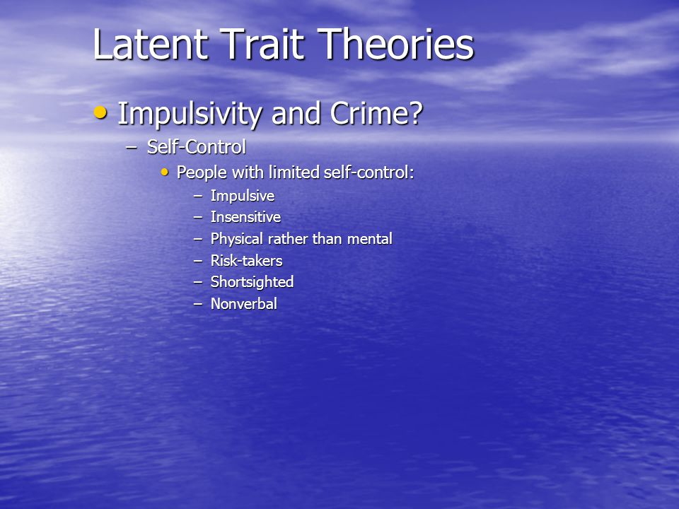 Latent Trait Theories Impulsivity and Crime Self-Control