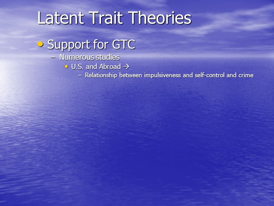 Latent Trait Theories Support for GTC Numerous studies