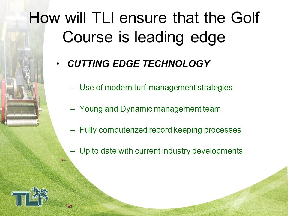 How will TLI ensure that the Golf Course is leading edge