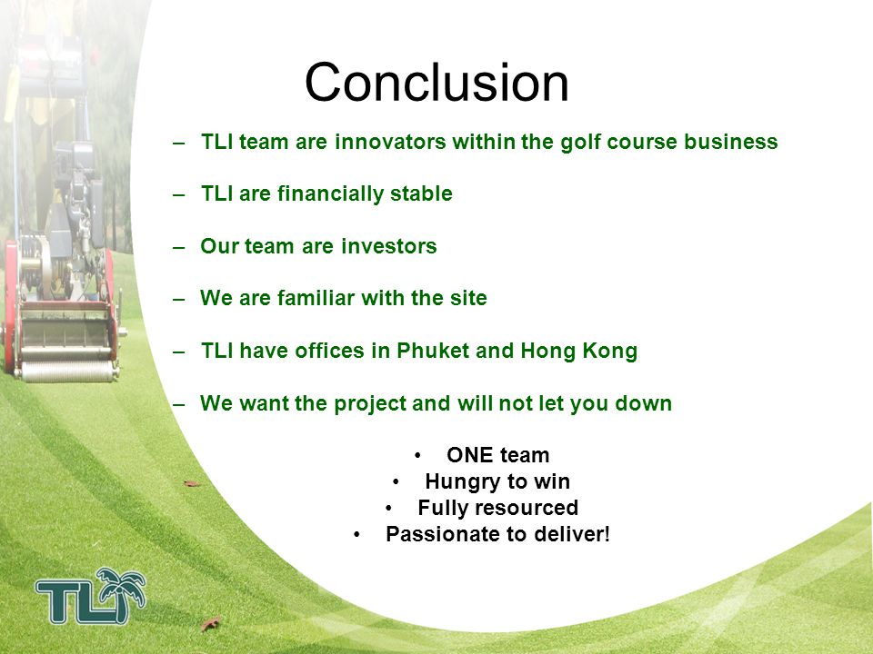 Conclusion TLI team are innovators within the golf course business