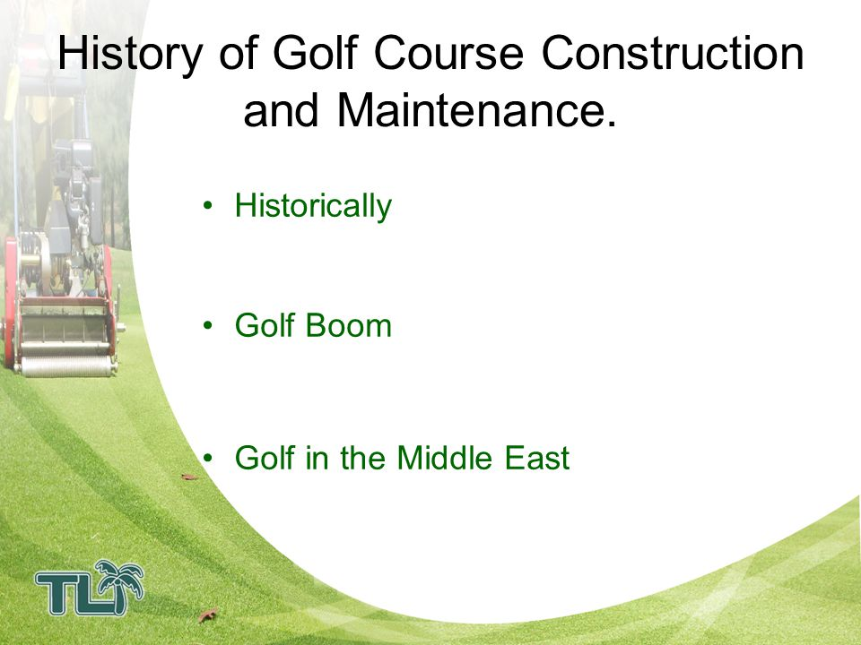History of Golf Course Construction and Maintenance.