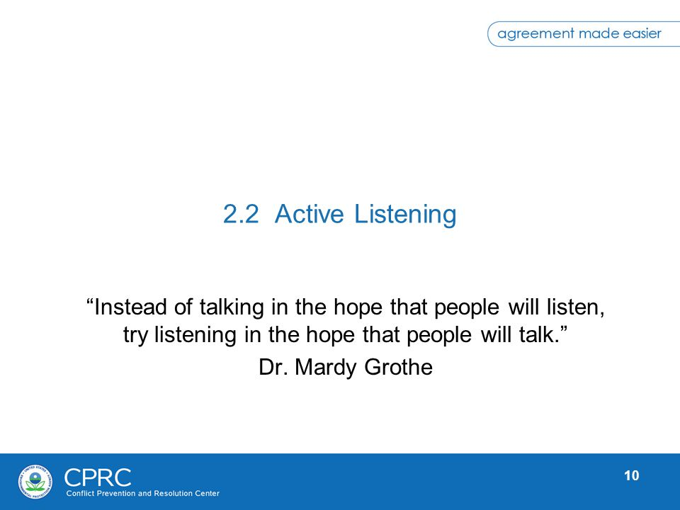 2.2 Active Listening Instead of talking in the hope that people will listen, try listening in the hope that people will talk.