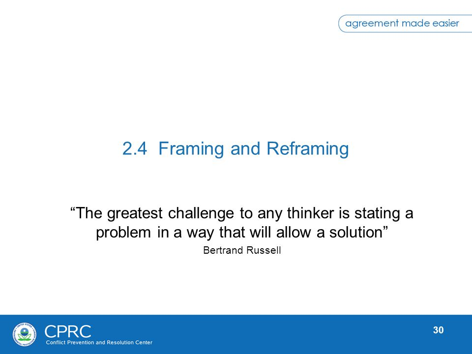 2.4 Framing and Reframing The greatest challenge to any thinker is stating a problem in a way that will allow a solution