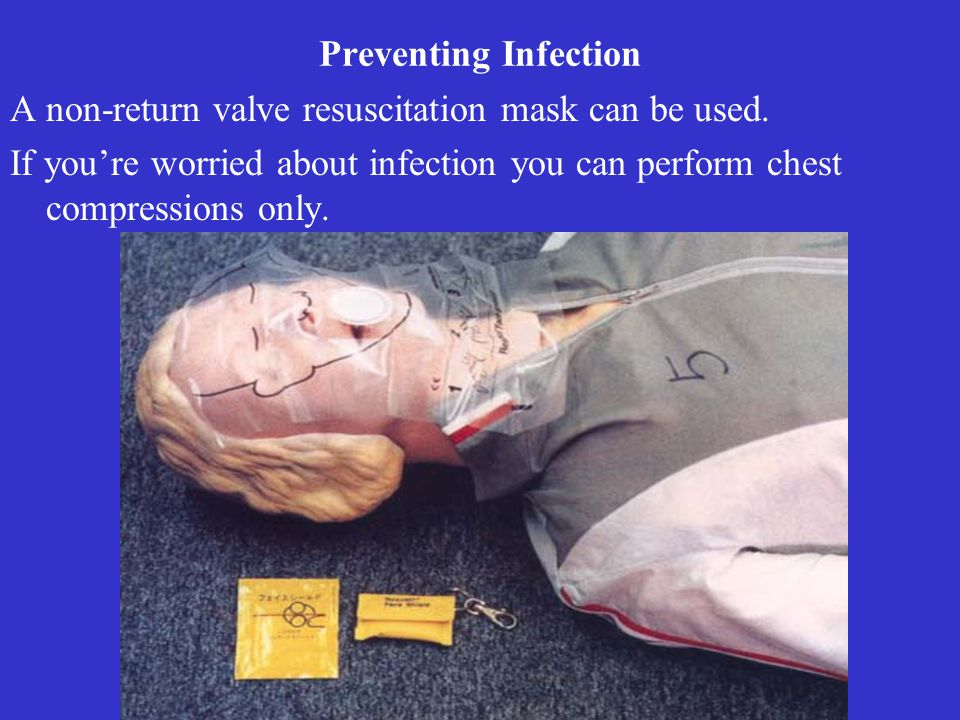 Preventing Infection A non-return valve resuscitation mask can be used.